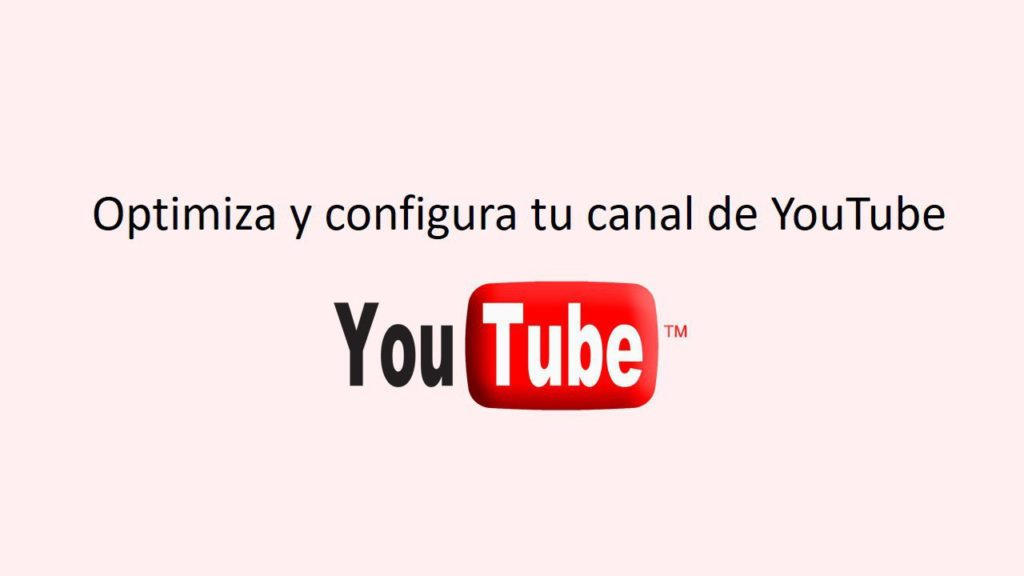 Configura y optimiza tu canal de youtube